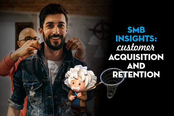 SMB insights: Customer acquisition and retention