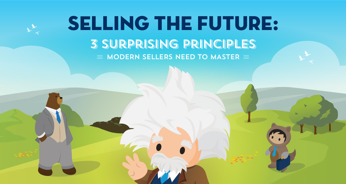 Selling the Future: 3 Surprising Principles Modern Sellers Need to Master, Part 1