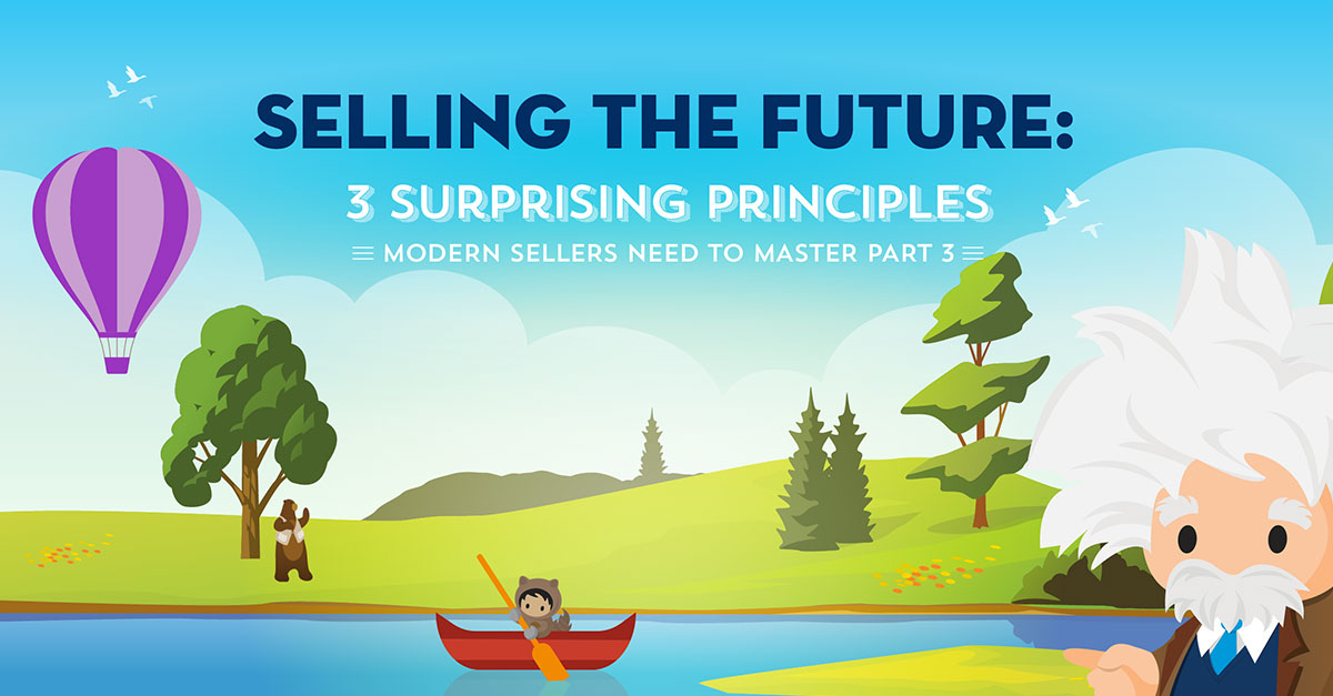 Selling the Future: 3 Surprising Principles Modern Sellers Need to Master, Part 3