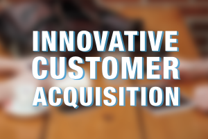 3 Tips for Innovative Customer Acquisition