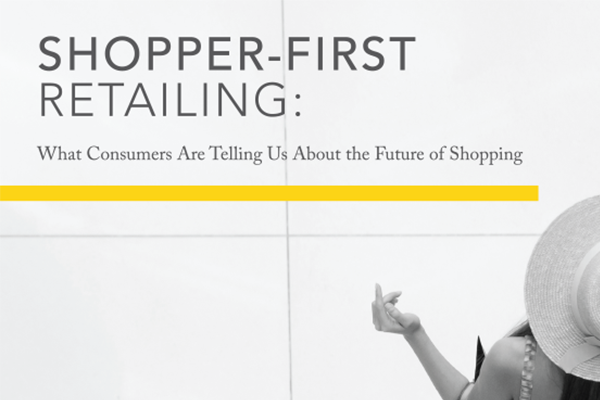 Shopper-First Retailing: What Consumers Are Telling us About the Future of Shopping