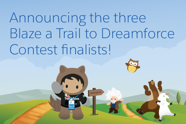 News Flash: The 3 Finalists Have Been Selected for Our Blaze a Trail to Dreamforce Contest!