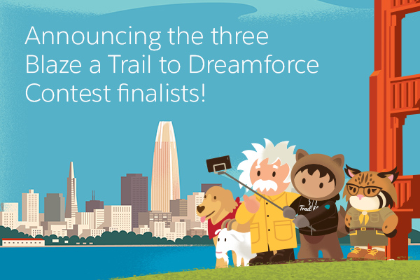 Your 3 Finalists for Blaze a Trail to Dreamforce Contest 2019!