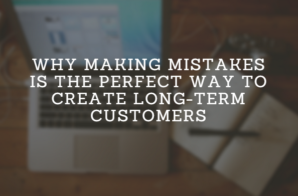 Why Making Mistakes Is The Perfect Path To Customer Loyalty