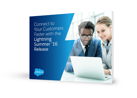 Connect to Your Customers Faster with the Lightning Summer '16 Release