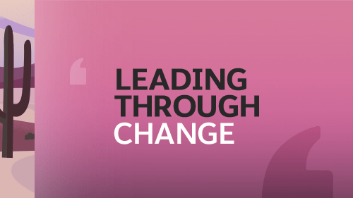 Leading Through Change