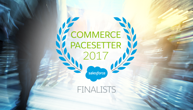Here are the 2017 Salesforce Commerce Pacesetter Finalists!