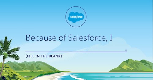 My Trailblazer Story: Because of Salesforce, I...