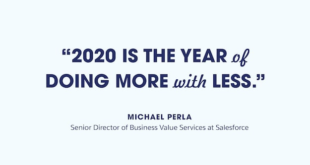 "Quote from Michael Perla, ""2020 is the year of doing more with less"""