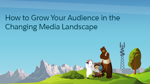 How to Grow Your Audience in the Changing Media Landscape