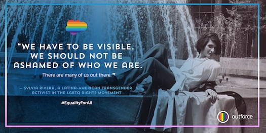 "Graphic of Sylvia Rivera quote: ""We have to be visible. We should not be ashamed of who we are."""