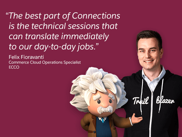 """The best part of Connections is the technical sessions that can translate immediately to our day-to-day jobs."" - Felix Fioravanti, Commerce Cloud Operations Specialist, ECCO"