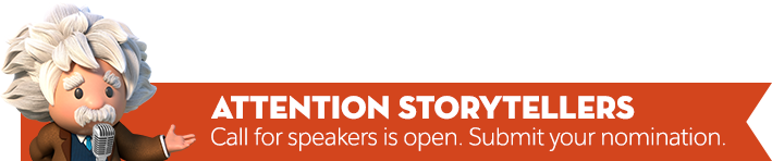ATTENTION STORYTELLERS Call for Speakers is open. Submit your nomination.