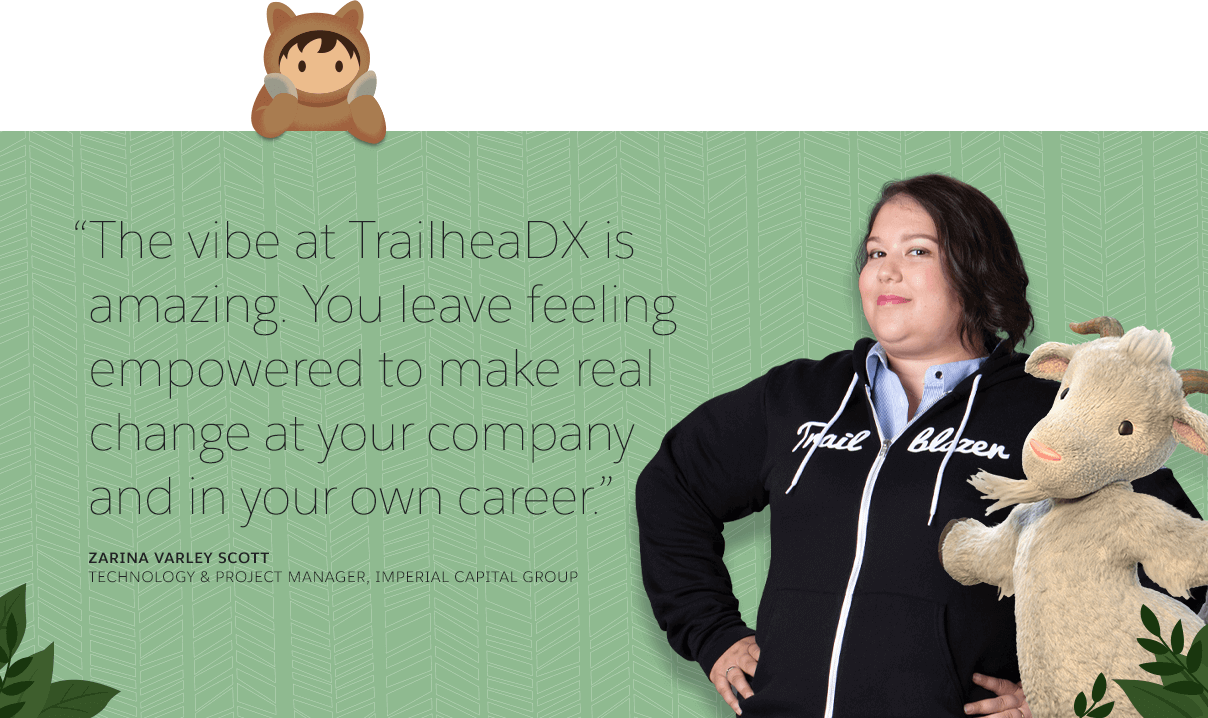 """At TrailheaDX, you get inspired about what you can really do with Salesforce."" Eric Kenney Salesforce Admin, University of Utah Health"