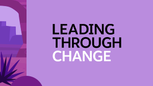 Learn more about the Leading Through Change series